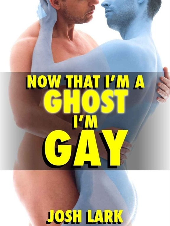 Now that I'm a ghost, I'm Gay